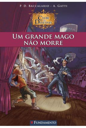 Um Grande Mago Não Morre - Clube Dos Detetives - Gatti,A. Baccalario,P. D. | Tagrny.org