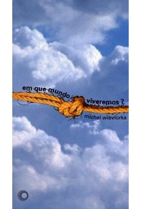 Em que Mundo Viveremos ? - Col. Estudos 215 - Wieviorka,Michel | Tagrny.org