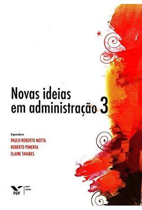 Novas Ideias Em Administração 3 - Tavares Rodrigues,Elaine Maria Motta,Paulo Roberto Da Costa Pimenta,Roberto | Hoshan.org