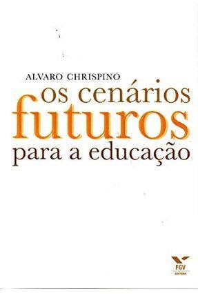 Os Cenários Futuros Para a Educação - Chrispino,Alvaro   Hoshan.org
