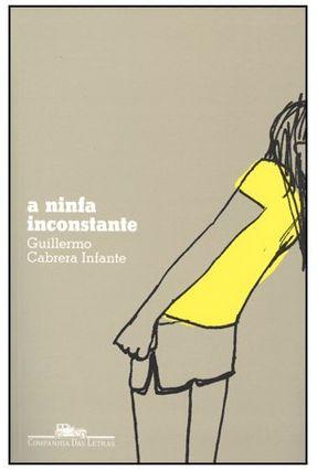 A Ninfa Inconstante - Infante,Guillermo Cabrera | Hoshan.org