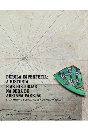 Pérola Imperfeita - A História e As Histórias na Obra de Adriana Varejão - Schwarcz,Lilia Moritz Varejão,Adriana | Nisrs.org