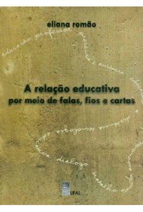 A Relação Educativa Por Meio de Falas, Fios e Cartas - Romão,Eliana   Hoshan.org