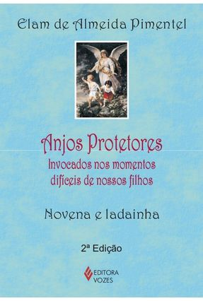 Anjos Protetores - Invocados No Momentos Difíceis De Nossos Filhos - Novena e Ladainha - Pimentel,Elam de Almeida pdf epub