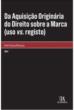 Da Aquisição Originária do Direito Sobre A Marca (Uso Vs. Registo) - André Sousa Marques | Hoshan.org