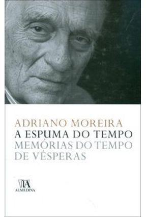 A Espuma do Tempo - Memórias do Tempo De Vésperas - Moreira,Adriano   Hoshan.org