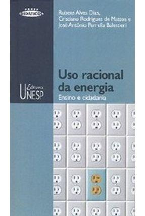 Uso Racional da Energia - Dias,Rubens Alves Mattos,Cristiano Rodrigues de Balestieri,José Antônio Perella   Hoshan.org