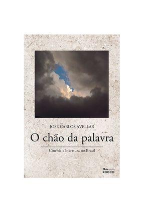 O Chão da Palavra - Avellar,Jose Carlos | Tagrny.org