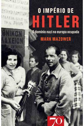 O Império De Hitler - O Domínio Nazi Na Europa Ocupada - Mazower,Mark | Hoshan.org
