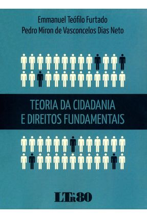 Teoria da Cidadania e Direitos Fundamentais - Furtado,Emmanuel Teófilo Dias Neto,Pedro Miron De Vasconcelos | Tagrny.org