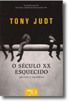 O Século XX Esquecido - Lugares e Memórias - Judt,Tony | Nisrs.org