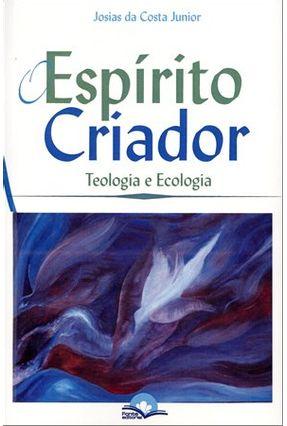 O Espírito Criador - Teologia e Ecologia - Da Costa Júnior,Josias   Hoshan.org