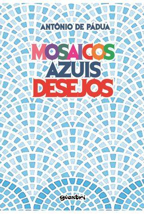 Mosaicos Azuis - Desejos - De Pádua,Antônio   Tagrny.org