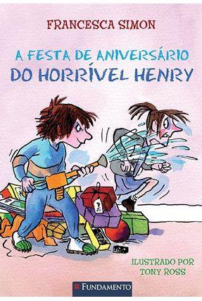 A Festa de Aniversário do Horrível Henry - Simon,Francesca | Hoshan.org