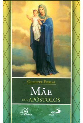 Mãe Dos Apóstolos - Viver Maria Para Anunciar Cristo - Col. Família Paulina - Forlai,Giuseppe | Hoshan.org