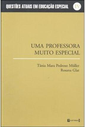 Uma Professora Muito Especial - Müller,Tania Mara Pedroso Glat,Rosana | Tagrny.org