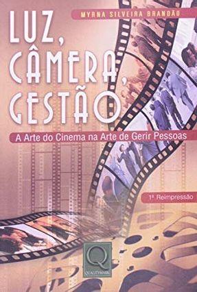 Luz, Câmera, Gestão - A Arte do Cinema na Arte de Gerir Pessoas - Brandão,Myrna Silveira   Hoshan.org