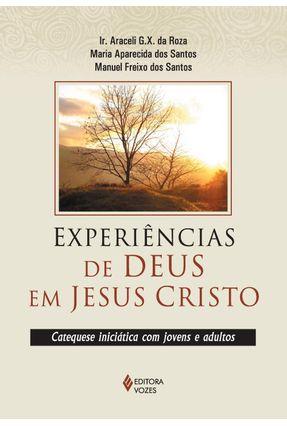 Experiências de Deus Em Jesus Cristo - Xavier da Roza,Araceli Gloria   Nisrs.org