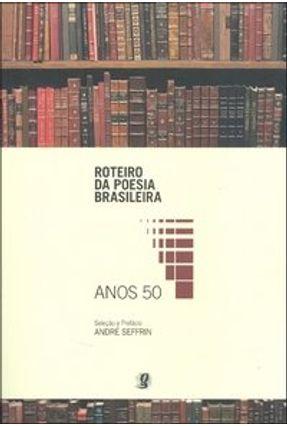 Anos 50 - Col. Roteiro da Poesia Brasileira - Seffrin,André | Hoshan.org