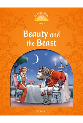 Beauty And The Beast - Classic Tales - Second Edition - Level 5 - Oxford | Nisrs.org