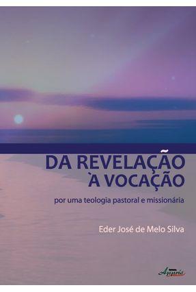 Da Revelação À Vocação - Por Uma Teologia Pastoral e Missionária - Melo,Eder José   Nisrs.org