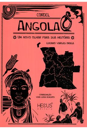 Angola - Um Novo Olhar Para Sua História - Col. África-Uma Viagem Através do Cordel - Braga ,Luciano Vargas pdf epub