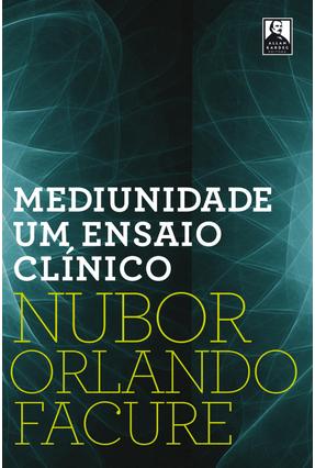 Mediunidade - Um Ensaio Clínico - Facure,Nubor Orlando | Tagrny.org
