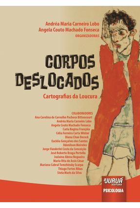 Corpos Deslocados - Cartografias da Loucura - Lobo,Andréa Maria Carneiro Lobo,Andréa Maria Carneiro | Hoshan.org