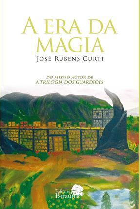 A Era da Magia - José Rubens Curtt | Hoshan.org