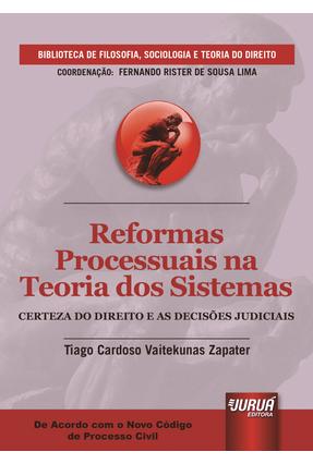 Reformas Processuais na Teoria Dos Sistemas - Certeza do Direito e As Decisões Judiciais - Zapater ,Tiago Cardoso Vaitekunas | Hoshan.org