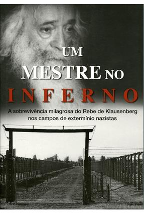 Um Mestre No Inferno A Sobrevivência Milagrosa do Rebe De Klausenberg Nos Campos De Extermínio Nazis - Lifschitz,Judah | Hoshan.org