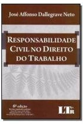 Responsabilidade Civil No Direito do Trabalho - 6ª Ed. 2017 - Dallegrave Neto,Jose Affonso   Hoshan.org