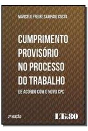Cumprimento Provisório No Processo do Trabalho - 2ª Ed. 2016 - Costa,Marcelo Freire Sampaio | Hoshan.org