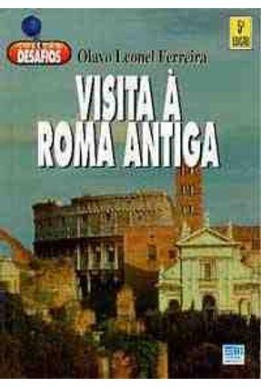 Visita a Roma Antiga - Col. Desafios - Ferreira,Olavo Leonel | Hoshan.org