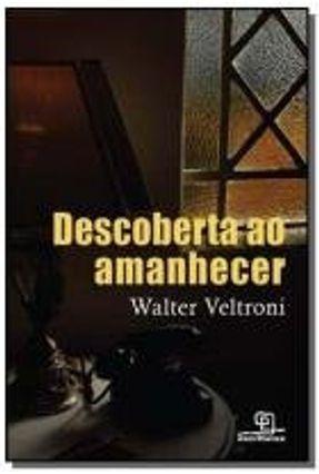 Descoberta ao Amanhecer - Veltroni,Walter Veltroni,Walter | Tagrny.org
