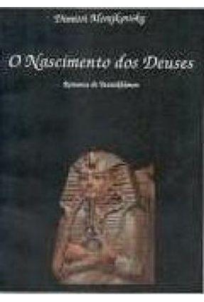 Nascimento dos Deuses, O: Romance de Tutankhâmon - Dimitri Merejkovsky | Hoshan.org