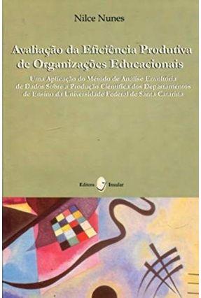 Avaliaçõa da Eficiência Produtiva De Organizações Educacionais - Nunes,Nilce | Tagrny.org