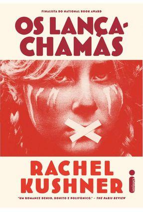 O Lança Chamas - Kushner,Rachel | Hoshan.org