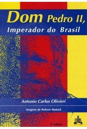 Dom Pedro II , Imperador do Brasil - Olivieri,Antonio Carlos | Tagrny.org