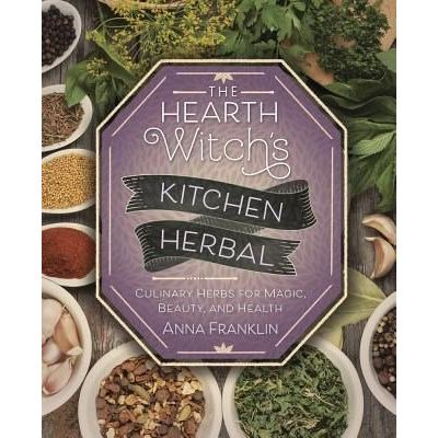 The Hearth Witch's Kitchen Herbal - Culinary Herbs For Magic, Beauty, And Health
