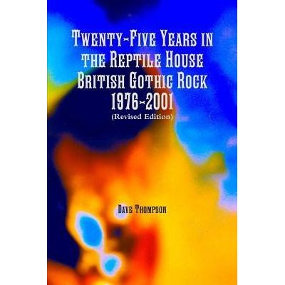 Twenty-Five Years In The Reptile House - British Gothic Rock 1976-2001 (Revised Edition)
