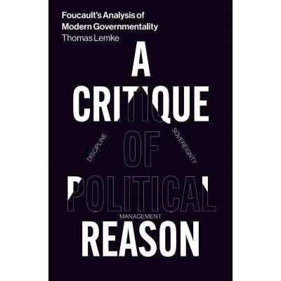 Foucault's Analysis Of Modern Governmentality - A Critique Of Political Reason