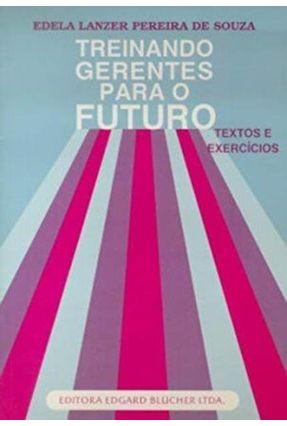 Treinando Gerentes para o Futuro - Souza,Edela Lanzer Pereira | Hoshan.org
