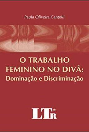 Trabalho Feminino no Diva Dominacao e Discriminacao - Cantelli,Paula Oliveira | Hoshan.org