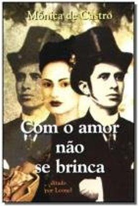 Com o Amor Não Se Brinca - Castro,Mônica de Castro,Mônica de pdf epub