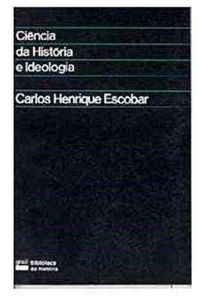 Ciencia da Historia e Ideologia - Escobar,Carlos Henrique | Nisrs.org