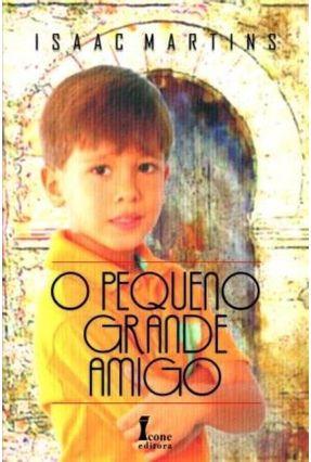 Pequeno Grande Amigo, o - Martins,Isaac | Tagrny.org