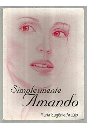 Simplesmente Amando - Araujo,Maria Eugenia | Nisrs.org