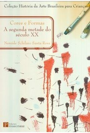 Cores e Formas : A Segunda Metade do Século XX - Coleção História da Arte Brasileira para Crianças - Rosa,Nereide Schilaro Santa pdf epub