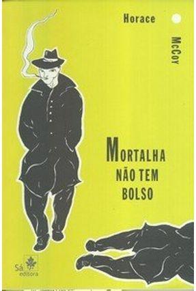 Mortalha Não Tem Bolso - Mccoy,Horace | Hoshan.org